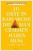 Cover-Bild zu Elsner-Schichor, Kirsten: 111 Orte in Karlsruhe, die man gesehen haben muss (eBook)