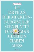 Cover-Bild zu Jürß, Jana: 111 Orte an der Mecklenburgischen Seenplatte, die man gesehen haben muss (eBook)