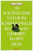 Cover-Bild zu Blessing, Karin: 111 Schätze der Natur im Schwarzwald, die man gesehen haben muss (eBook)