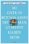 Cover-Bild zu Haas, Benjamin: 111 Orte in Buenos Aires, die man gesehen haben muss (eBook)