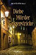 Cover-Bild zu Grießer, Anne: Diebe, Mörder, Galgenstricke