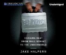Cover-Bild zu Halpern, Jake: Bad Paper: Chasing Debt from Wall Street to the Underworld