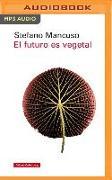 Cover-Bild zu Mancuso, Stefano: El Futuro Es Vegetal (Narración En Castellano)