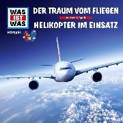 Cover-Bild zu Baur, Dr. Manfred: Was ist was Hörspiel: Der Traum vom Fliegen/ Helikopter im Einsatz (Audio Download)