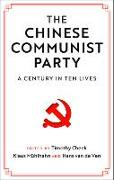 Cover-Bild zu Cheek, Timothy (Hrsg.): The Chinese Communist Party: A Century in Ten Lives