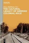 Cover-Bild zu Mühlhahn, Klaus (Hrsg.): The Cultural Legacy of German Colonial Rule