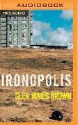 Cover-Bild zu Brown, Glen James: Ironopolis