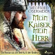 Cover-Bild zu Obermeier, Siegfried: Mein Kaiser, mein Herr - Ein Roman aus der Zeit Karls der Großen (Audio Download)