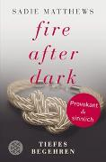 Cover-Bild zu Matthews, Sadie: Fire after Dark - Tiefes Begehren