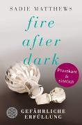 Cover-Bild zu Matthews, Sadie: Fire after Dark - Gefährliche Erfüllung