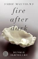 Cover-Bild zu Matthews, Sadie: Fire after Dark - Dunkle Sehnsucht (eBook)