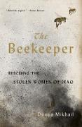 Cover-Bild zu Mikhail, Dunya: The Beekeeper: Rescuing the Stolen Women of Iraq (eBook)
