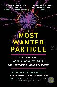Cover-Bild zu Butterworth, Jon: Most Wanted Particle: The Inside Story of the Hunt for the Higgs, the Heart of the Future of Physics