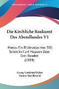 Cover-Bild zu Dehio, Georg Gottfried: Die Kirchliche Baukunst Des Abendlandes V1