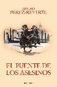 Cover-Bild zu Perez-Reverte, Arturo: El puente de los asesinos / Cross the Assassin's Bridge