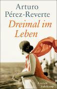 Cover-Bild zu Pérez-Reverte, Arturo: Dreimal im Leben