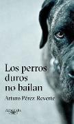 Cover-Bild zu Perez-Reverte, Arturo: Los perros duros no bailan / Tough Dogs Don't Dance
