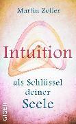 Cover-Bild zu Zoller, Martin: Intuition als Schlüssel deiner Seele (eBook)