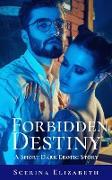 Cover-Bild zu Elizabeth, Scerina: Forbidden Destiny: A Short Dark Erotic Story (eBook)