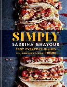 Cover-Bild zu Ghayour, Sabrina: Simply: Easy Everyday Dishes from the Bestselling Author of Persiana