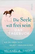 Cover-Bild zu Singer, Michael A.: Die Seele will frei sein - Das Tagebuch