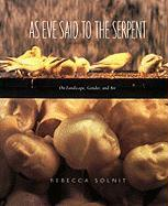 Cover-Bild zu Solnit, Rebecca: As Eve Said to the Serpent: On Landscape, Gender, and Art