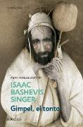 Cover-Bild zu Singer, Isaac Bashevis: Gimpel, el tonto / Gimpel the Fool