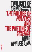 Cover-Bild zu Applebaum, Anne: Twilight of Democracy