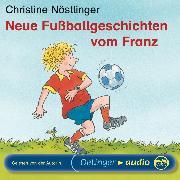 Cover-Bild zu Nöstlinger, Christine: Neue Fußballgeschichten vom Franz (Audio Download)