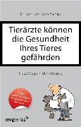 Cover-Bild zu Ziegler, Jutta: Tierärzte können die Gesundheit Ihres Tieres gefährden (eBook)