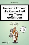 Cover-Bild zu Ziegler, Jutta: Tierärzte können die Gesundheit Ihres Tieres gefährden
