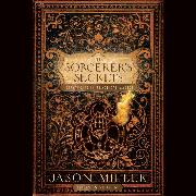 Cover-Bild zu Miller, Jason: The Sorcerer's Secrets - Strategies in Practical Magick (Unabridged) (Audio Download)