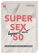 Cover-Bild zu Cox, Tracey: Super Sex beginnt mit 50