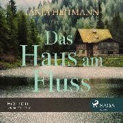 Cover-Bild zu Heitmann, Tanja: Das Haus am Fluss (Audio Download)