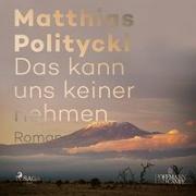 Cover-Bild zu Politycki, Matthias: Das kann uns keiner nehmen