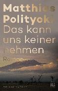 Cover-Bild zu Politycki, Matthias: Das kann uns keiner nehmen (eBook)