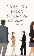 Cover-Bild zu Reza, Yasmina: Glücklich die Glücklichen (eBook)