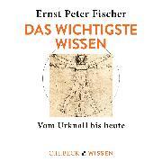 Cover-Bild zu Fischer, Ernst Peter: Das wichtigste Wissen (Audio Download)