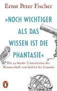 Cover-Bild zu Fischer, Ernst Peter: »Noch wichtiger als das Wissen ist die Phantasie«