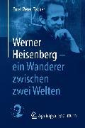 Cover-Bild zu Fischer, Ernst Peter: Werner Heisenberg - ein Wanderer zwischen zwei Welten (eBook)