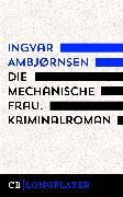 Cover-Bild zu Ambjørnsen, Ingvar: Die mechanische Frau. Kriminalroman (eBook)