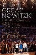 Cover-Bild zu Pletzinger, Thomas: The Great Nowitzki: Basketball and the Meaning of Life