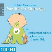 Cover-Bild zu Alexander, Robin: Familie für Einsteiger (Ungekürzt) (Audio Download)