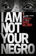 Cover-Bild zu I Am Not Your Negro (eBook) von Baldwin, James