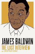 Cover-Bild zu James Baldwin: The Last Interview (eBook) von Baldwin, James