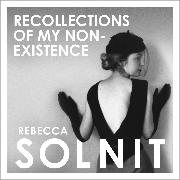 Cover-Bild zu Solnit, Rebecca: Recollections of My Non-Existence (Audio Download)