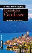 Cover-Bild zu Mörderischer Gardasee von Kastura, Thomas u.a. (ca. 11 Autoren insg.)