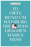 Cover-Bild zu 111 Orte rund um Hamburg, die man gesehen haben muss von Reiss, Jochen