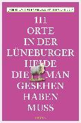 Cover-Bild zu Schlennstedt, Jobst: 111 Orte in der Lüneburger Heide, die man gesehen haben muss (eBook)