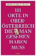 Cover-Bild zu Polzer, Gerald: 111 Orte in Oberösterreich, die man gesehen haben muss (eBook)